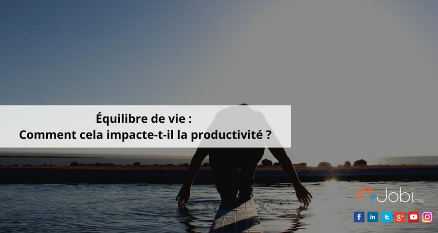 Équilibre de vie : Comment cela impacte-t-il la productivité ?