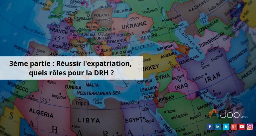 3ème partie : Réussir l'expatriation, quels rôles pour la DRH ?