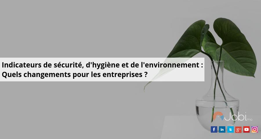 Indicateurs de sécurité, d'hygiène et de l'environnement : Quels changements pour les entreprises ?