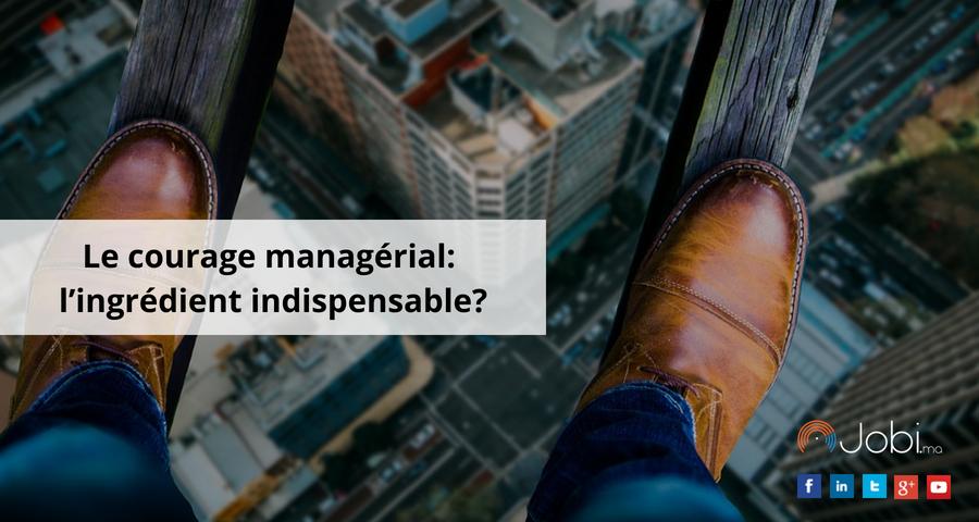 Le courage managérial : l'ingrédient indispensable?